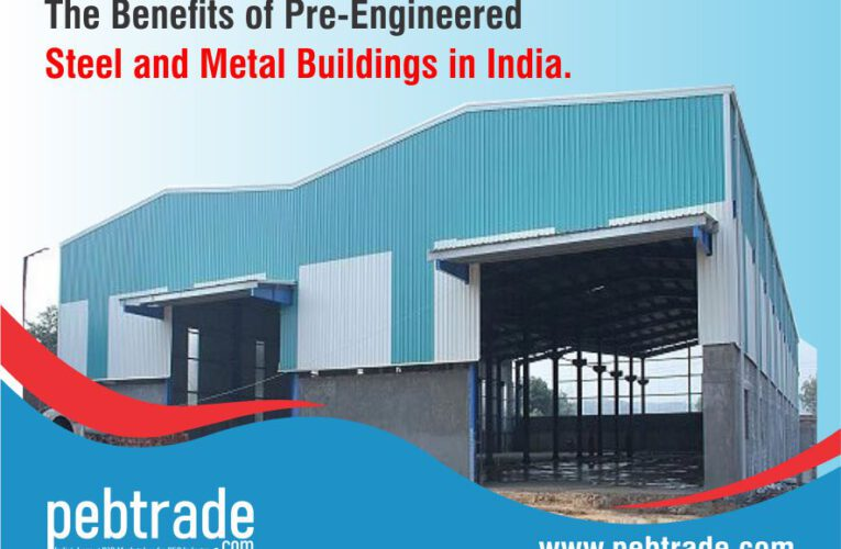 The Benefits of Pre-Engineered Steel and Metal Buildings in India